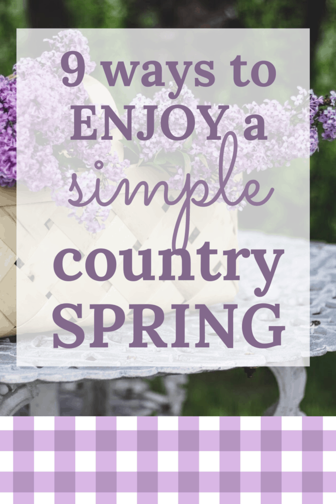 9 Beautiful Ways to Enjoy a Simple, Country Spring | Are you looking for an easy and old-fashioned spring bucket list? Click through to check out these inspiring spring ideas!